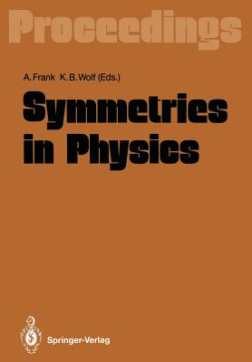 Symmetries in Physics: Proceedings of the International Symposium Held in Honor of Professor Marcos Moshinsky at Cocoyoc, Morelos, México, June 3-7, 1991 - Frank, Alejandro (Editor), and Wolf, Kurt B (Editor)