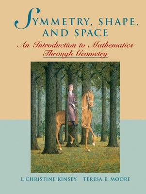 Symmetry, Shape, and Space: An Introduction to Mathematics Through Geometry - Kinsey, L Christine, and Moore, Teresa E