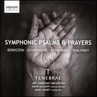 Symphonic Psalms & Prayers: Bernstein, Schoenberg, Stravinsky, Zemlinsky - David Allsopp (counter tenor); Tenebrae (choir, chorus); BBC Symphony Orchestra; Nigel Short (conductor)