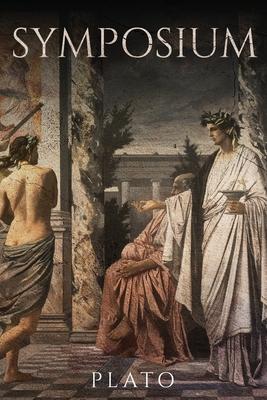 Symposium - Plato, and Jowett, Benjamin (Translated by)