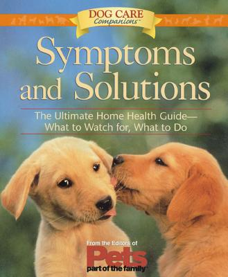 Symptoms and Solutions - Pets Part of the Family, and The Editors of Pets Part of the Family