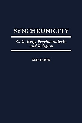 Synchronicity: C. G. Jung, Psychoanalysis, and Religion - Faber, M D