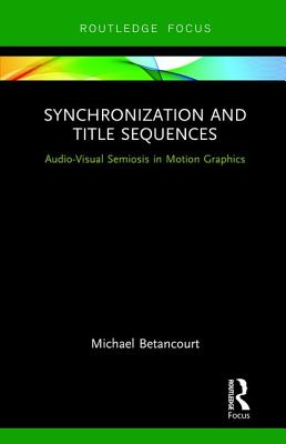 Synchronization and Title Sequences: Audio-Visual Semiosis in Motion Graphics - Betancourt, Michael