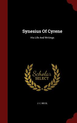 Synesius of Cyrene: His Life and Writings - Nicol, J C