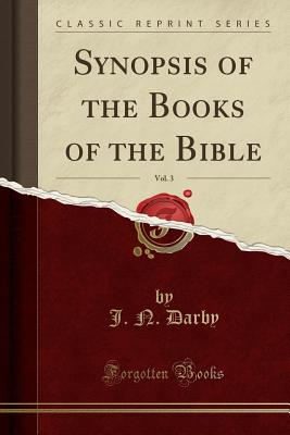 Synopsis of the Books of the Bible, Vol. 3 (Classic Reprint) - Darby, J N