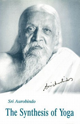 Synthesis of Yoga, Us Edition - Ghose, Aurobindo, and Aurobindo, Sri, and Aurobindo, Sri