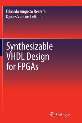 Synthesizable VHDL Design for FPGAs - Bezerra, Eduardo Augusto, and Lettnin, Djones Vinicius