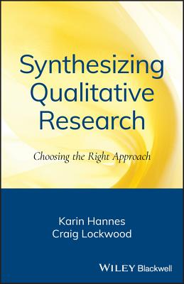 Synthesizing Qualitative Research: Choosing the Right Approach - Hannes, Karin, and Lockwood, Craig