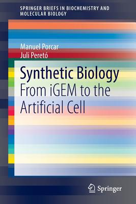 Synthetic Biology: From Igem to the Artificial Cell - Porcar, Manuel