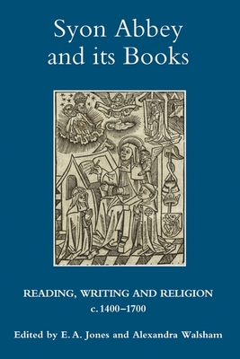 Syon Abbey and Its Books: Reading, Writing and Religion, C.1400-1700 - Jones, E a (Editor), and Walsham, Alexandra (Editor)