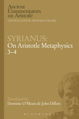 Syrianus: On Aristotle Metaphysics 3-4 - Syrianus, and Dillon, John, Sir (Translated by), and O'Meara, Dominic J (Translated by)