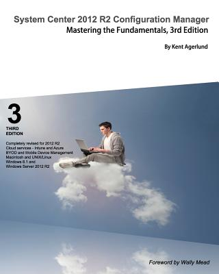 System Center 2012 R2 Configuration Manager: Mastering the Fundamentals - Agerlund, Kent