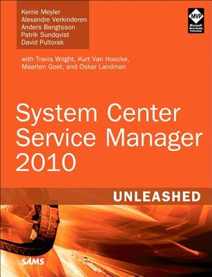 System Center Service Manager 2010 Unleashed - Meyler, Kerrie, and Verkinderen, Alexandre, and Bengtsson, Anders