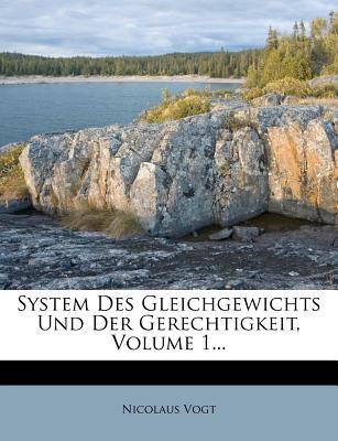 System Des Gleichgewichts Und Der Gerechtigkeit, Volume 1... - Vogt, Nicolaus