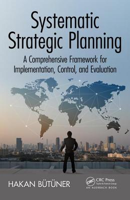 Systematic Strategic Planning: A Comprehensive Framework for Implementation, Control, and Evaluation - Butuner, Hakan