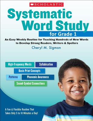 Systematic Word Study for Grade 1: An Easy Weekly Routine for Teaching Hundreds of New Words to Develop Strong Readers, Writers, & Spellers - Sigmon, Cheryl M