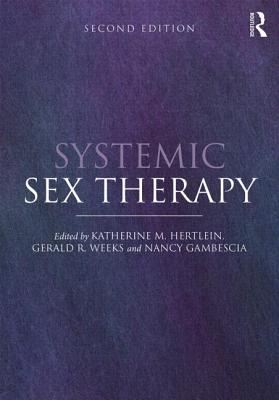 Systemic Sex Therapy - Hertlein, Katherine M (Editor), and Gambescia, Nancy (Editor), and Weeks, Gerald R (Editor)