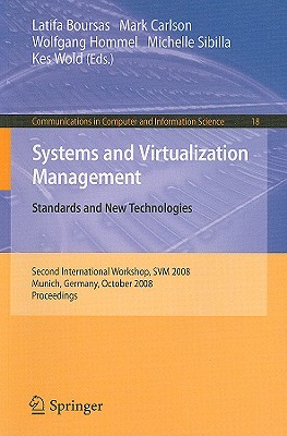 Systems and Virtualization Management: Standards and New Technologies; Second International Workshop, SVM 2008 Munich, Germany, October 21-22, 2008 Proceedings - Boursas, Latifa (Editor)