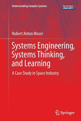 Systems Engineering, Systems Thinking, and Learning: A Case Study in Space Industry - Moser, Hubert Anton