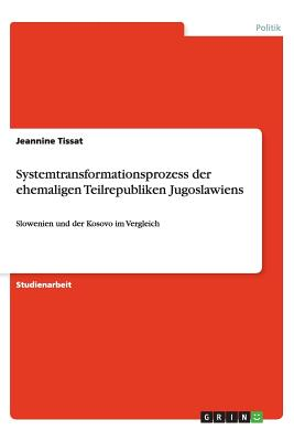 Systemtransformationsprozess Der Ehemaligen Teilrepubliken Jugoslawiens - Tissat, Jeannine