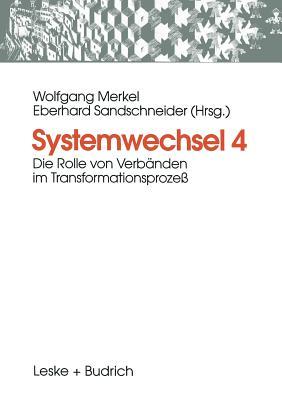 Systemwechsel 4: Die Rolle Von Verb?nden Im Transformationsproze? - Merkel, Wolfgang (Editor), and Sandschneider, Eberhard (Editor)