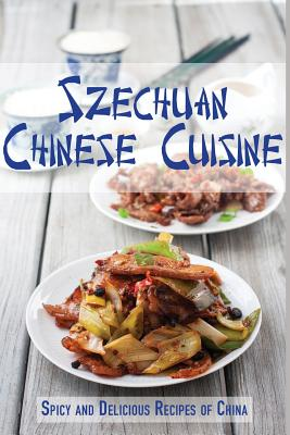 Szechuan Chinese Cuisine: Spicy and Delicious Recipes of China - Stevens, Jr