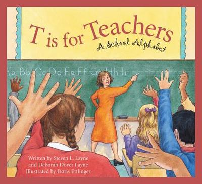 T Is for Teachers: A School Alphabet - Layne, Steven L, and Layne, Deborah Dover