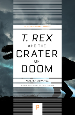 """T. Rex"" and the Crater of Doom - Alvarez, Walter, and Zimmer, Carl (Foreword by)"
