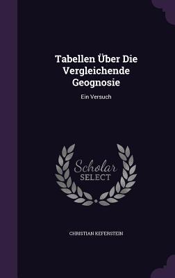 Tabellen Uber Die Vergleichende Geognosie: Ein Versuch - Keferstein, Christian