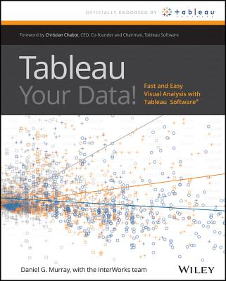 Tableau Your Data!: Fast and Easy Visual Analysis with Tableau Software - Murray, Dan, and Chabot, Christian (Foreword by)