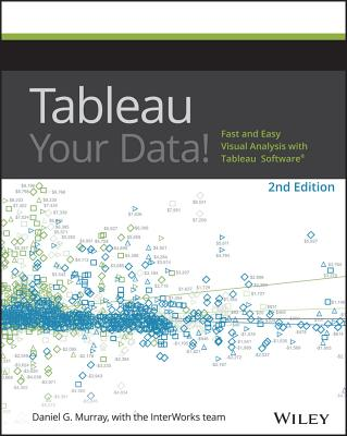 Tableau Your Data!: Fast and Easy Visual Analysis with Tableau Software - Murray, Dan