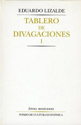Tablero de Divagaciones, I - Lizalde, Eduardo