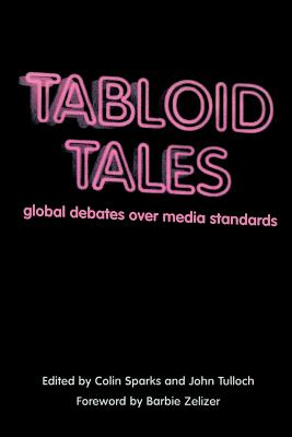Tabloid Tales: Global Debates Over Media Standards - Sparks, Colin (Editor), and Tulloch, John (Editor), and Zelizer, Barbie (Foreword by)