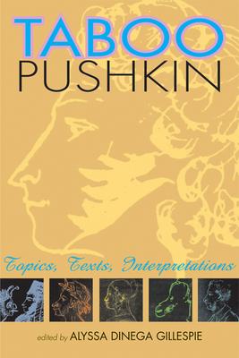 Taboo Pushkin: Topics, Texts, Interpretations - Gillespie, Alyssa Dinega (Editor)