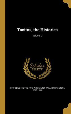 Tacitus, the Histories; Volume 2 - Tacitus, Cornelius, and Fyfe, W Hamilton (William Hamilton) 18 (Creator)