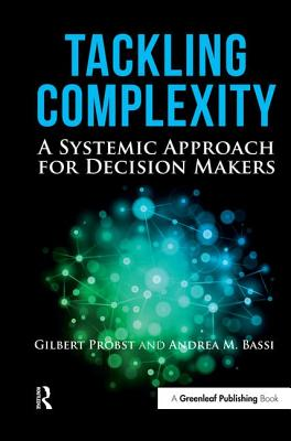 Tackling Complexity: A Systemic Approach for Decision Makers - Probst, Gilbert, and Bassi, Andrea
