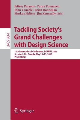 Tackling Society's Grand Challenges with Design Science: 11th International Conference, Desrist 2016, St. John's, NL, Canada, May 23-25, 2016, Proceedings - Parsons, Jeffrey (Editor)