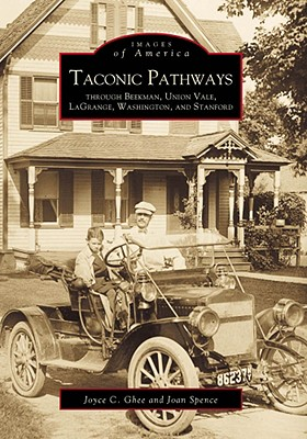 Taconic Pathways: Through Beekman, Union Vale, Lagrange, Washington, and Stanford - Ghee, Joyce C, and Spence, Joan