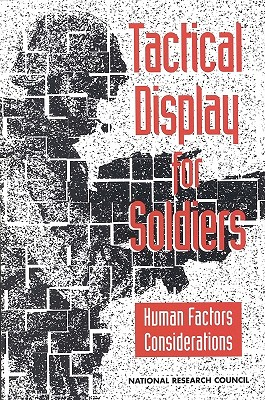 Tactical Display for Soldiers:: Human Factors Considerations - National Research Council, and Division of Behavioral and Social Sciences and Education, and Board on Human-Systems Integration