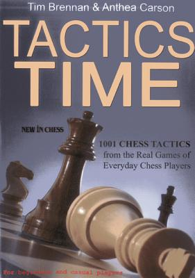 Tactics Time: 1001 Chess Tactics from the Games of Everyday Chess Players - Brennan, Tim, and Carson, Anthea