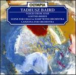 Tadeusz Baird: Voices from Afar; Goethe-Briefe; Scene; Canzona