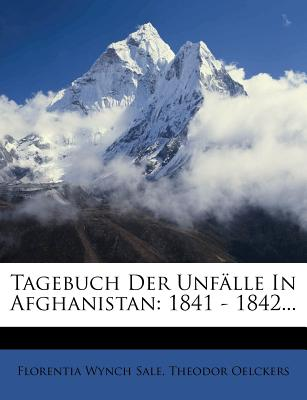 Tagebuch Der Unf Lle in Afghanistan: 1841 - 1842... - Sale, Florentia Wynch, and Oelckers, Theodor