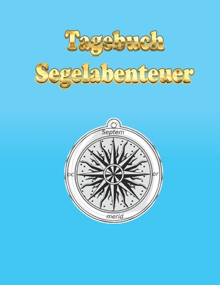 Tagebuch Segelabenteuer: Ein Tagebuch zum Selberschreiben mit Punkteraster * A4-Format - Dot-Grid Tagebuch, Segelbuch