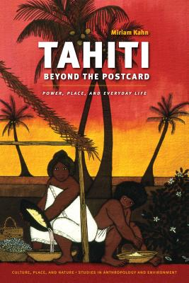 Tahiti Beyond the Postcard: Power, Place, and Everyday Life - Kahn, Miriam