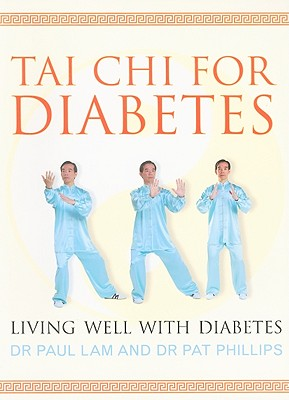 Tai Chi For Diabetes Living Well With Diabetes Book By Dr Paul Lam Pat Phi