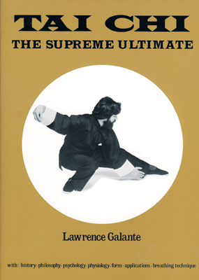 T'ai Chi: The Supreme Ultimate - Galante, Lawrence, and Laing, T. T. (Foreword by)