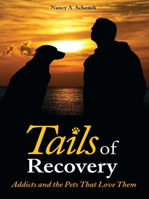 Tails of Recovery: Addicts and the Pets That Love Them - Schenck, Nancy A