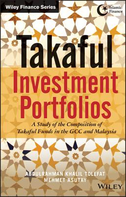 Takaful Investment Portfolios: A Study of the Composition of Takaful Funds in the GCC and Malaysia - Tolefat, Abdulrahman Khalil, and Asutay, Mehmet