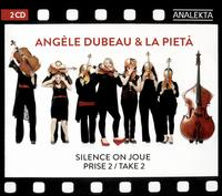 Take 2: Silence On Joue - La Pietà; Angèle Dubeau (conductor)