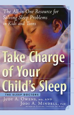 Take Charge of Your Child's Sleep: The All-In-One Resource for Solving Sleep Problems in Kids and Teens - Mindell, Jodi A, PhD